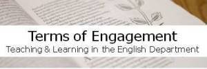 Terms of Engagement: Teaching & Learning in the English Department