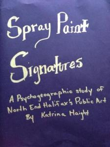 Spray Paint Signatures: A Psychogeographic study of North End Halifax`s Public Art by Katrina Haight