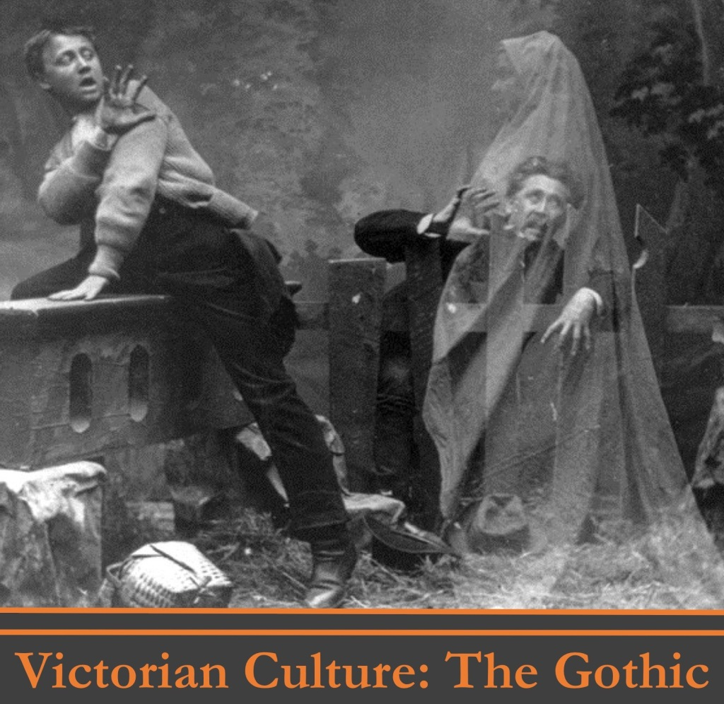 ENGL 4427 Victorian Culture The Gothic